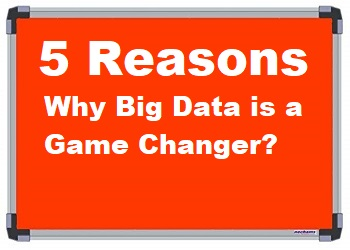 5 Reasons Why Big Data is a Game Changer?