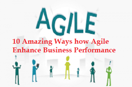 10 Amazing ways adopting Agile Framework can enhance business performance